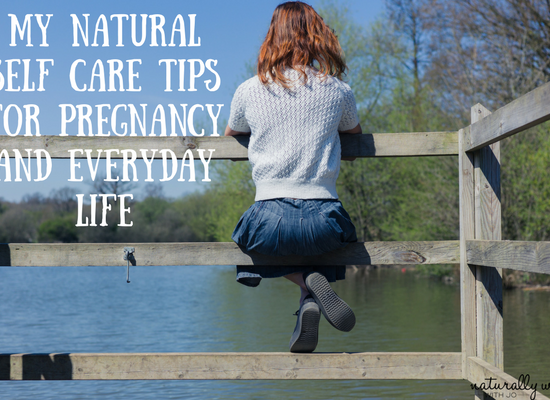 My Natural Self Care Tips for Pregnancy and Everyday Life
